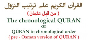 "The chronological "" QURAN "" ( pre-Osman versoion of "" QURAN "" )"